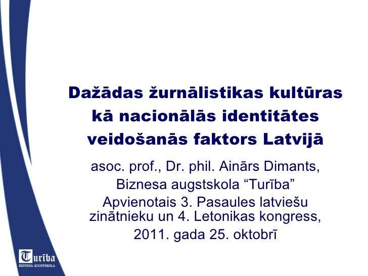 Dažādas žurnālistikas kultūras kā nacionālās identitātes veidošanās faktors Latvijā asoc. prof., Dr. phil. Ainārs Dimants,...