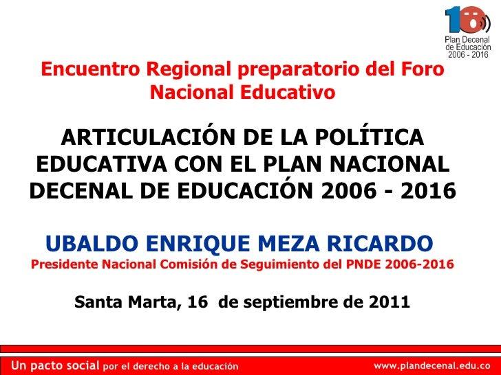 Encuentro Regional preparatorio del Foro Nacional Educativo ARTICULACIÓN DE LA POLÍTICA EDUCATIVA CON EL PLAN NACIONAL DEC...