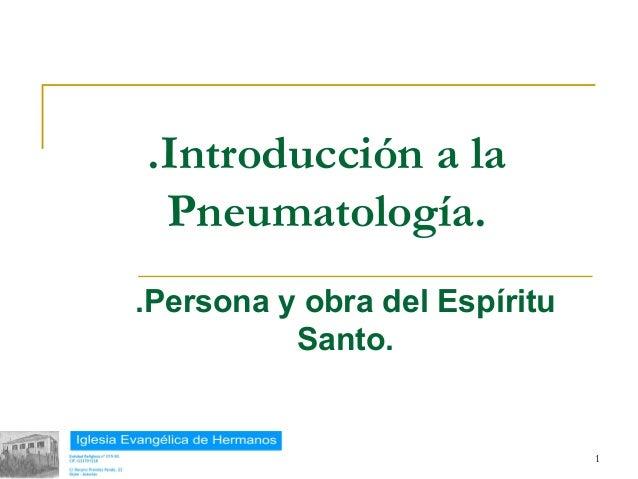 .Introducción a la            Pneumatología.           .Persona y obra del Espíritu                     Santo.18/02/13    ...