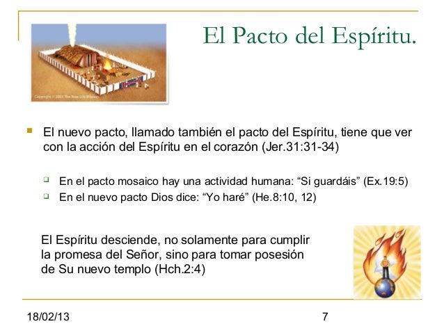 El Pacto del Espíritu.   El nuevo pacto, llamado también el pacto del Espíritu, tiene que ver    con la acción del Espíri...