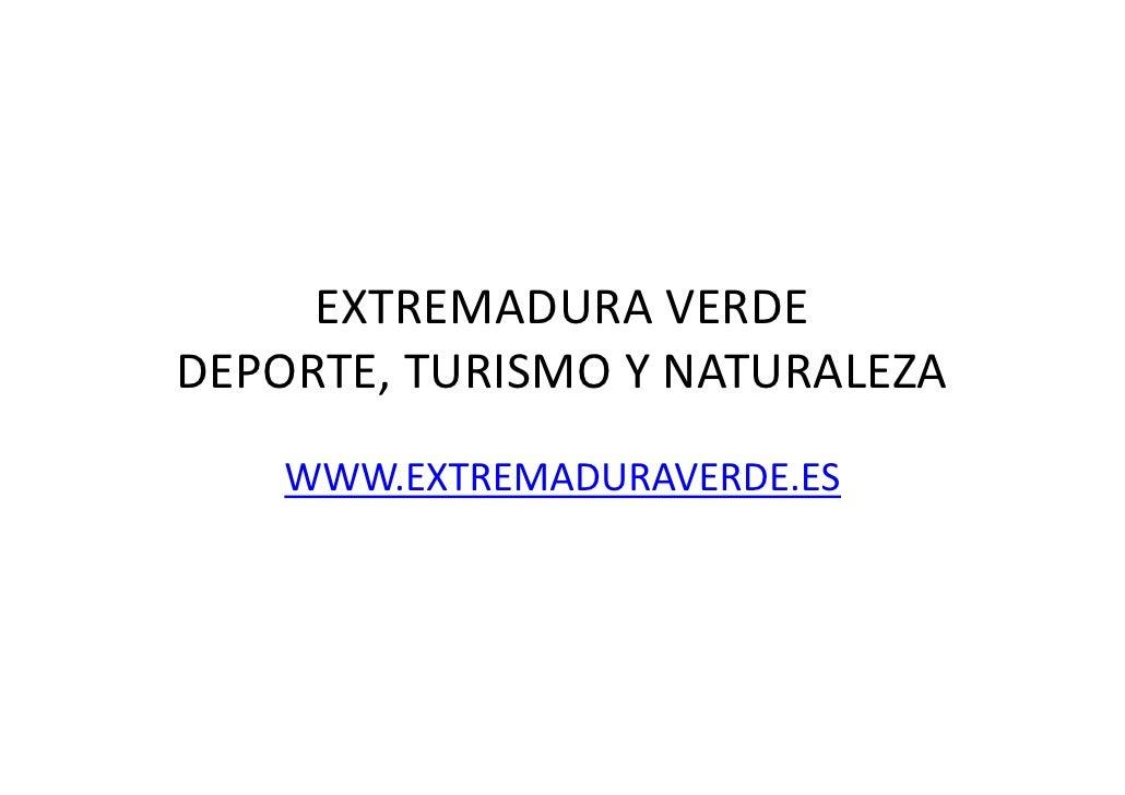 EXTREMADURA VERDEDEPORTE, TURISMO Y NATURALEZA    WWW.EXTREMADURAVERDE.ES