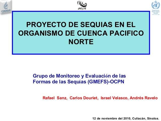 PROYECTO DE SEQUIAS EN EL ORGANISMO DE CUENCA PACIFICO NORTE 12 de noviembre del 2010, Culiacán, Sinaloa. Grupo de Monitor...