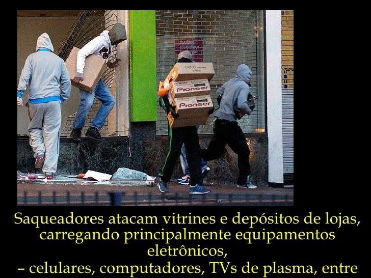 Saqueadores atacam vitrines e depósitos de lojas, carregando principalmente equipamentos eletrônicos, –  celulares, comput...