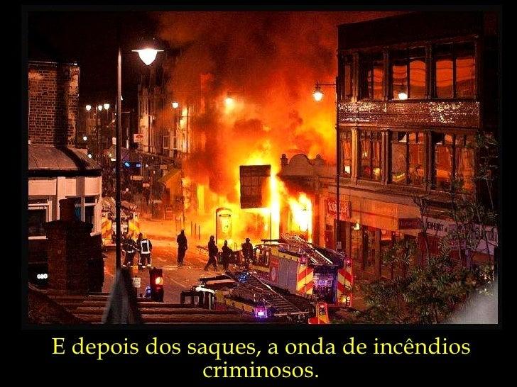 E depois dos saques, a onda de incêndios criminosos.