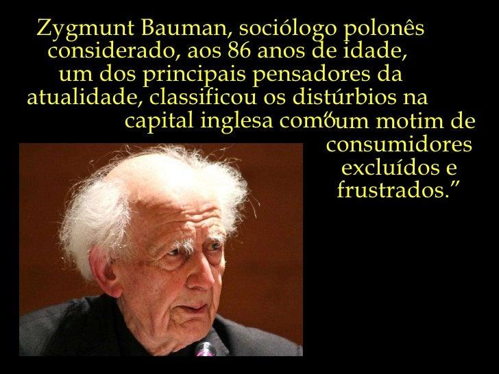 Zygmunt Bauman, sociólogo polonês considerado, aos 86 anos de idade,  um dos principais pensadores da atualidade, classifi...
