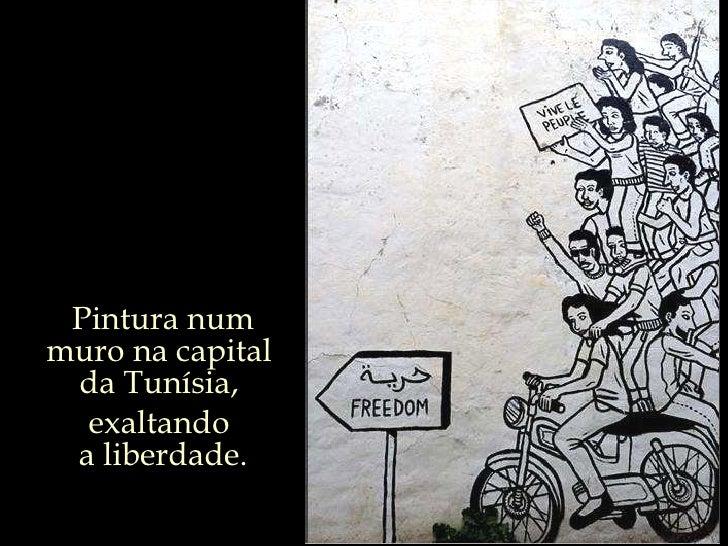 Pintura num muro na capital  da Tunísia,  exaltando  a liberdade.