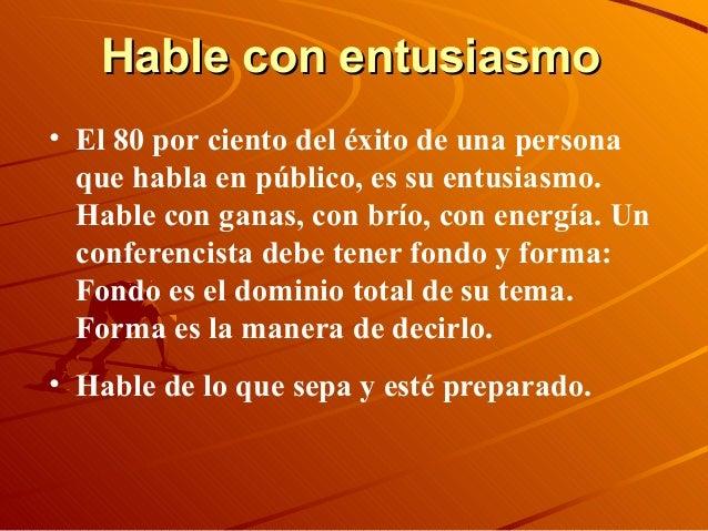 Hable con entusiasmoHable con entusiasmo • El 80 por ciento del éxito de una persona que habla en público, es su entusiasm...