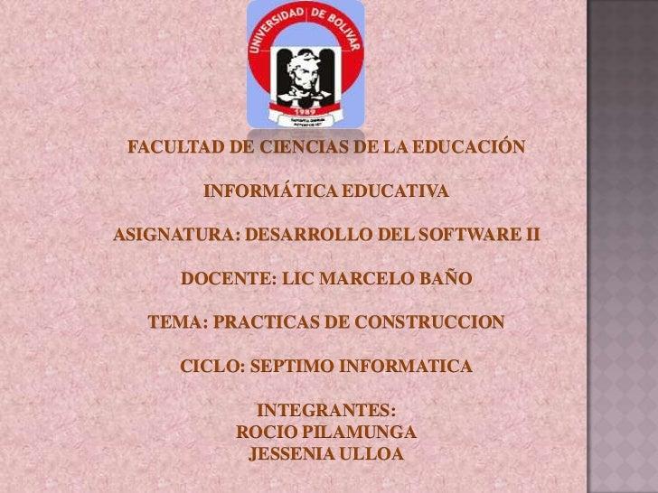 FACULTAD DE CIENCIAS DE LA EDUCACIÓN        INFORMÁTICA EDUCATIVAASIGNATURA: DESARROLLO DEL SOFTWARE II      DOCENTE: LIC ...