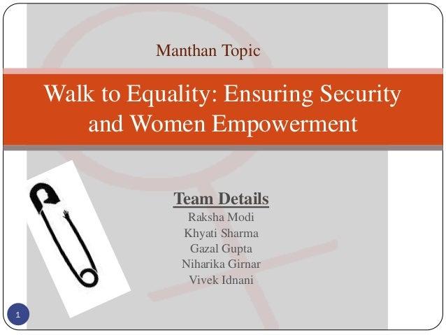 Team Details Raksha Modi Khyati Sharma Gazal Gupta Niharika Girnar Vivek Idnani Walk to Equality: Ensuring Security and Wo...