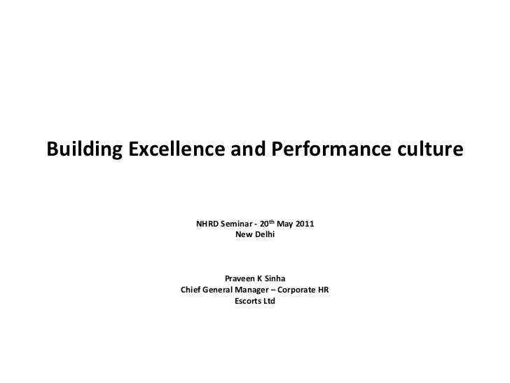 Building Excellence and Performance culture<br />NHRD Seminar - 20th May 2011<br />New Delhi<br />Praveen K Sinha<br />Chi...