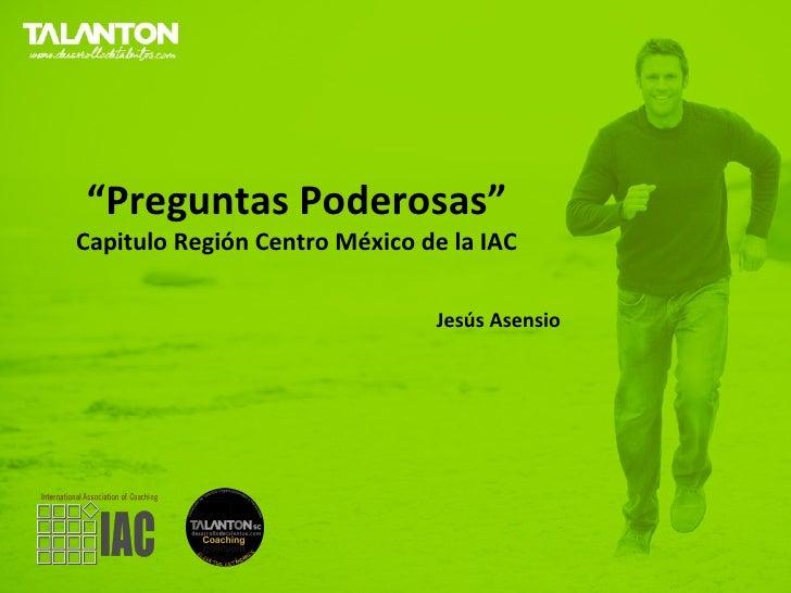 """""""Preguntas Poderosas""""Capitulo Región Centro México de la IAC                               Jesús Asensio"""