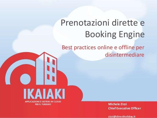 Prenotazioni dirette e Booking Engine Best practices online e offline per disintermediare Michele Zizzi Chief Executive Of...