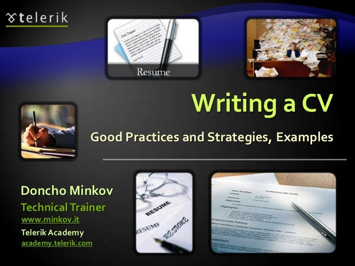 Writing a CV                  Good Practices and Strategies, ExamplesDoncho MinkovTechnical Trainerwww.minkov.itTelerik Ac...