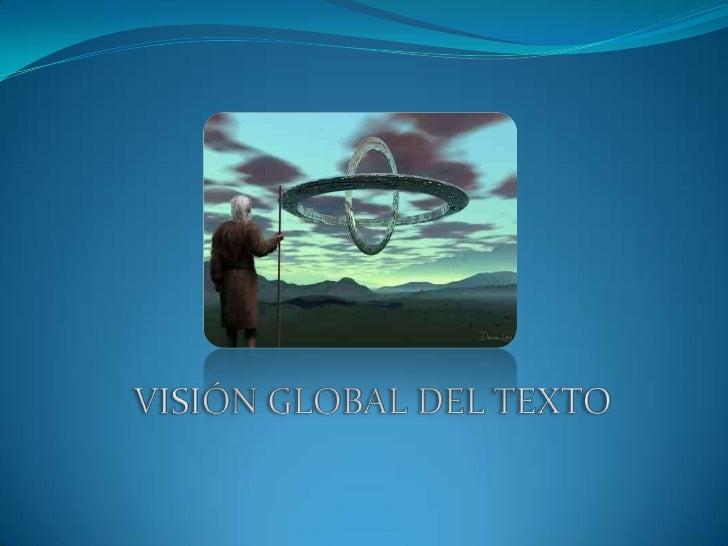 VISIÓN GLOBAL DEL TEXTO<br />