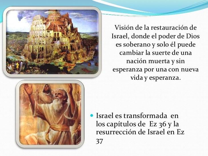 Visión de la restauración de Israel, donde el poder de Dios es soberano y solo él puede cambiar la suerte de una nación mu...