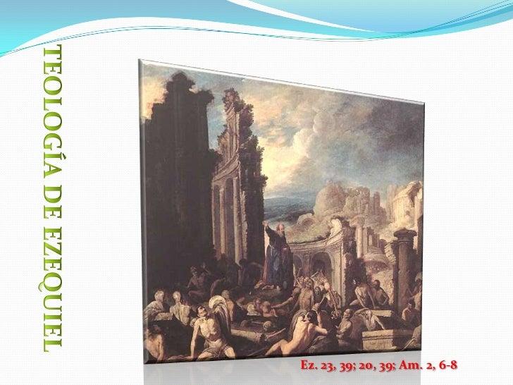 TEOLOGÍA DE EZEQUIEL<br />Ez. 23, 39; 20, 39; Am. 2, 6-8<br />