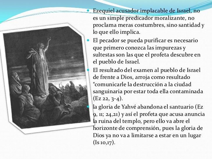 Ezequiel acusador implacable de Israel, no es un simple predicador moralizante, no proclama meras costumbres, sino santida...