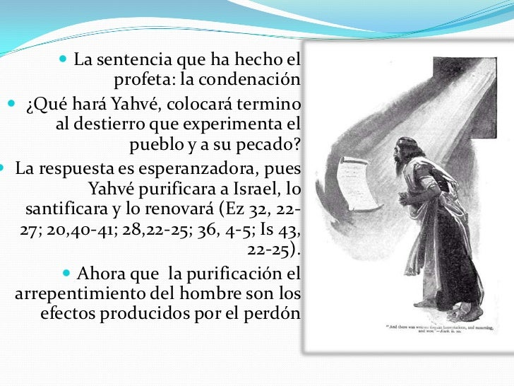 La sentencia que ha hecho el profeta: la condenación<br /> ¿Qué hará Yahvé, colocará termino al destierro que experimenta ...