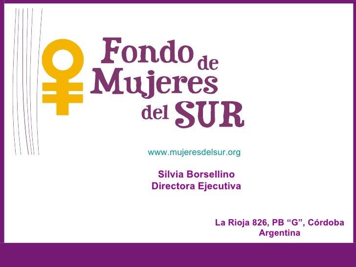 "www.mujeresdelsur.org   Silvia Borsellino Directora Ejecutiva                  La Rioja 826, PB ""G"", Córdoba              ..."