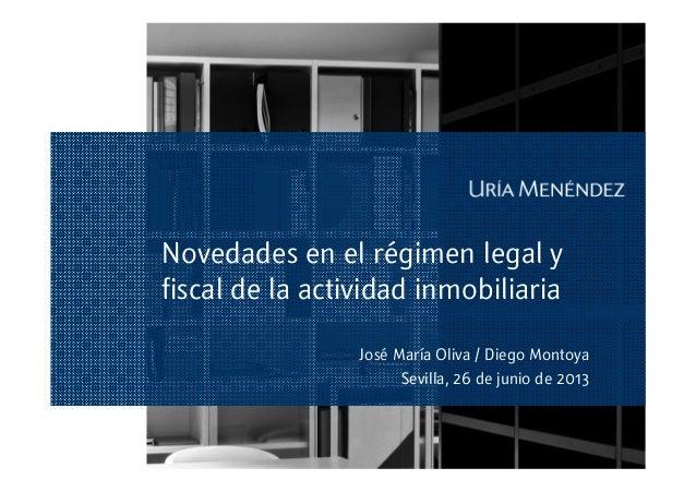 Novedades en el régimen legal y fiscal de la actividad inmobiliaria José María Oliva / Diego Montoya Sevilla, 26 de junio ...