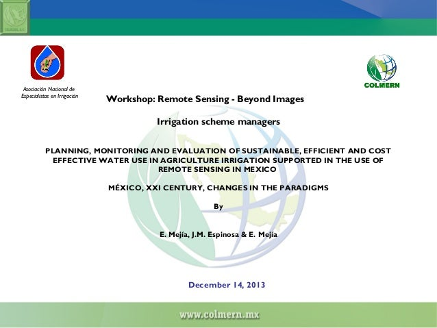 Asociación Nacional de Especialistas en Irrigación  Workshop: Remote Sensing - Beyond Images Irrigation scheme managers  P...