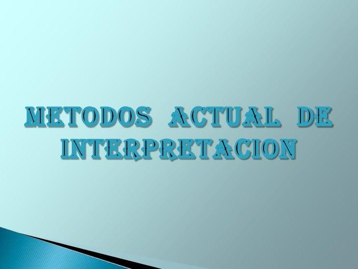 METODOS  ACTUAL  DE INTERPRETACION<br />