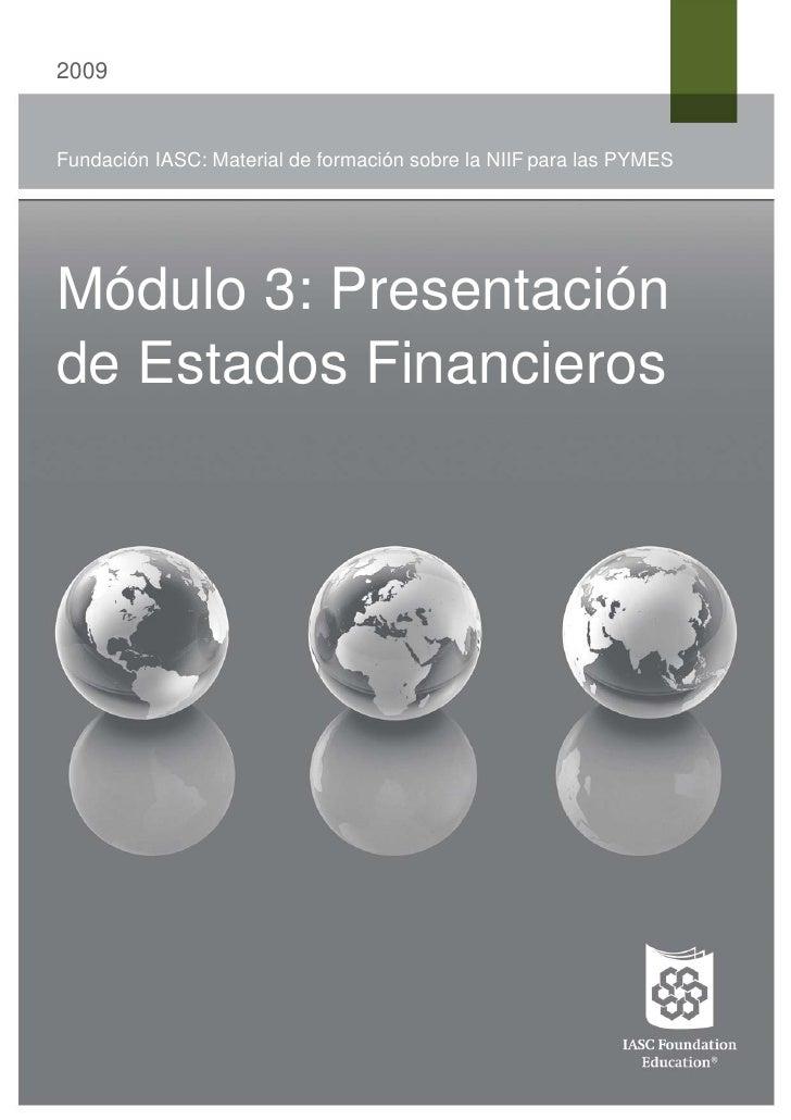 2009Fundación IASC: Material de formación sobre la NIIF para las PYMESMódulo 3: Presentaciónde Estados Financieros