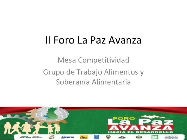II Foro La Paz Avanza   Mesa CompetitividadGrupo de Trabajo Alimentos y   Soberanía Alimentaria