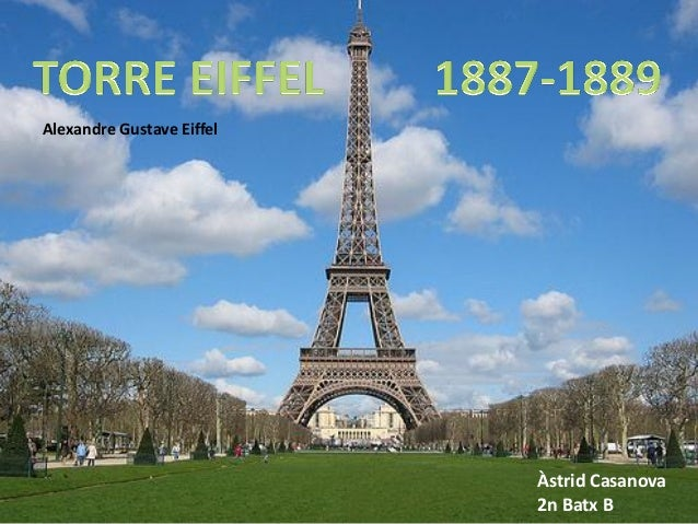 Alexandre Gustave Eiffel                           Àstrid Casanova                           2n Batx B