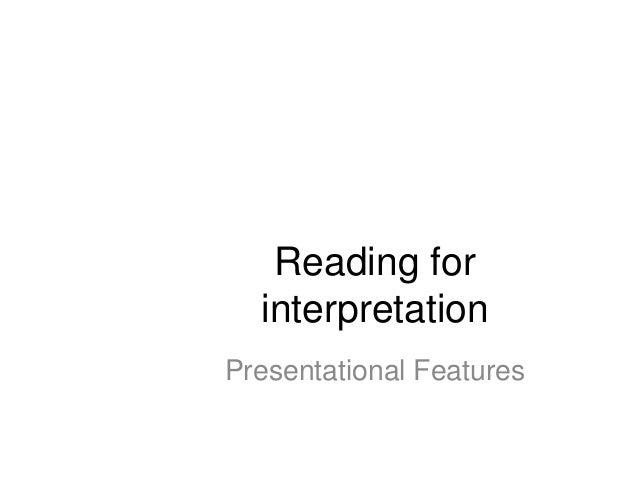Reading for  interpretationPresentational Features
