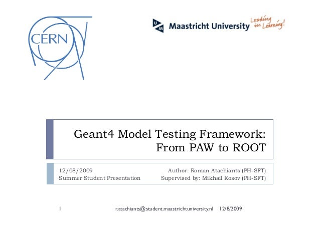 Geant4 Model Testing Framework: From PAW to ROOT Author: Roman Atachiants (PH-SFT) Supervised by: Mikhail Kosov (PH-SFT) 1...
