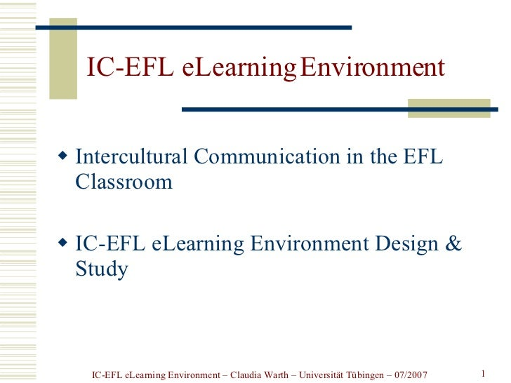 IC-EFL eLearning Environment <ul><li>Intercultural  C ommunication  in the EFL Classroom </li></ul><ul><li>IC-EFL eLearnin...