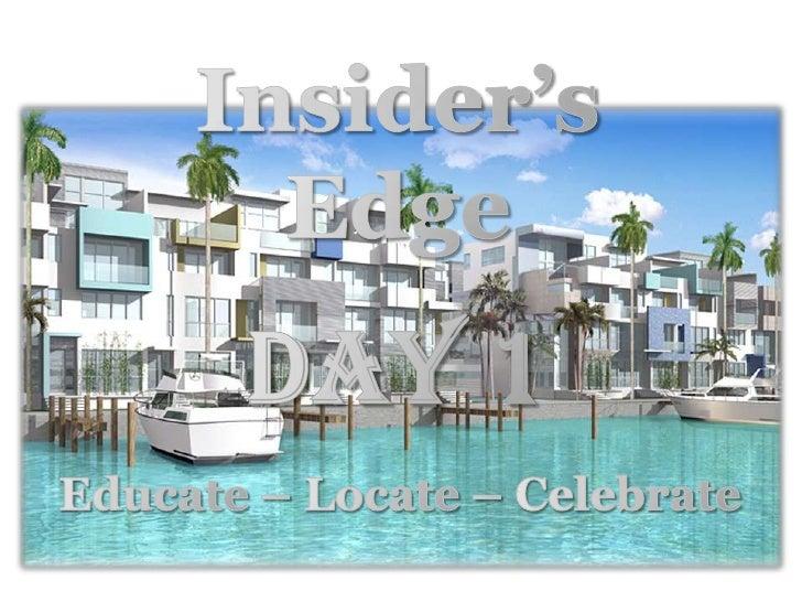 Insider's <br />Edge<br />Day 1<br />Educate – Locate – Celebrate<br />