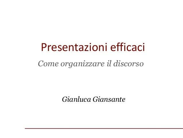 Presentazioni efficaci Gianluca Giansante Come organizzare il discorso