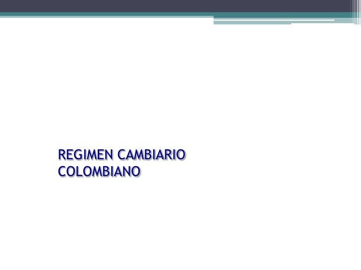 REGIMEN CAMBIARIO         COLOMBIANODepartamento de Cambios Internacionales