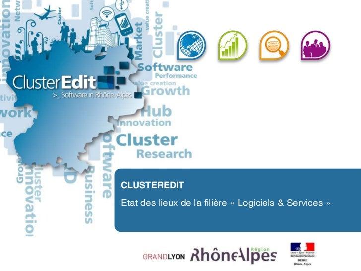 CLUSTEREDIT<br />Etat des lieux de la filière «Logiciels & Services»<br />