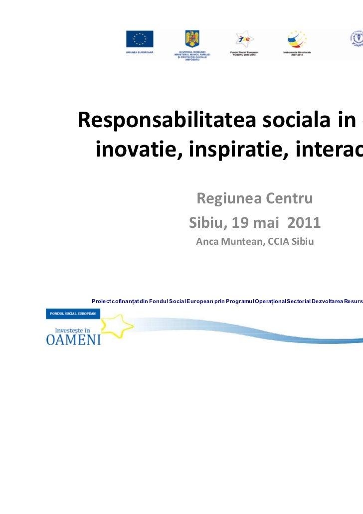 Responsabilitatea sociala in era 3I – inovatie, inspiratie, interactiune                                     Regiunea Cent...