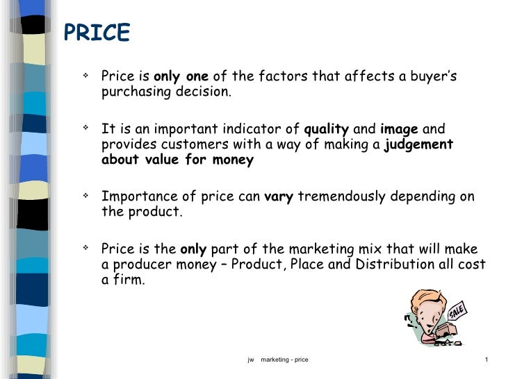 PRICE <ul><li>Price is  only one  of the factors that affects a buyer's purchasing decision. </li></ul><ul><li>It is an im...