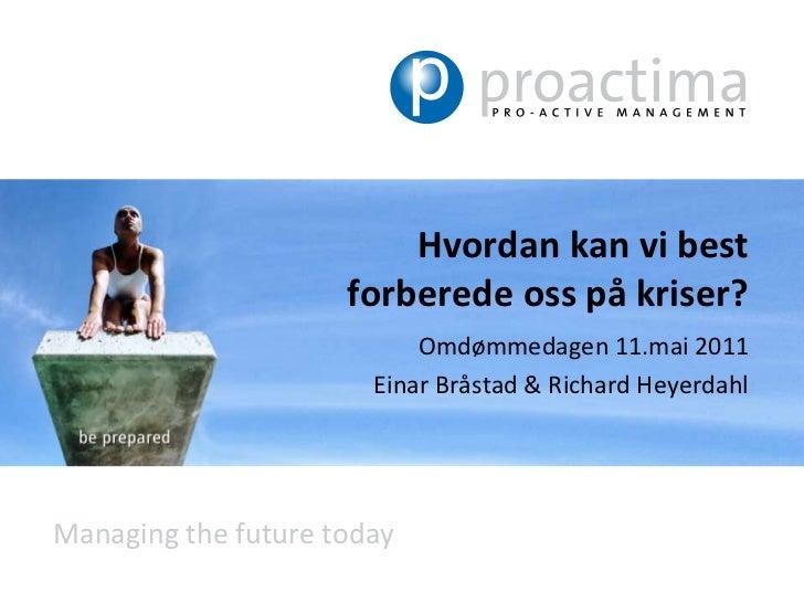 Hvordan kan vi best forberede oss på kriser?<br />Omdømmedagen 11.mai 2011<br />Einar Bråstad & Richard Heyerdahl<br />