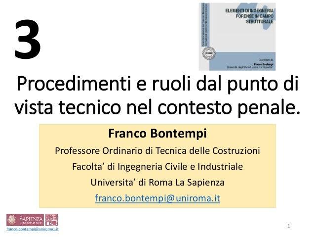 Procedimenti e ruoli dal punto di vista tecnico nel contesto penale. Franco Bontempi Professore Ordinario di Tecnica delle...