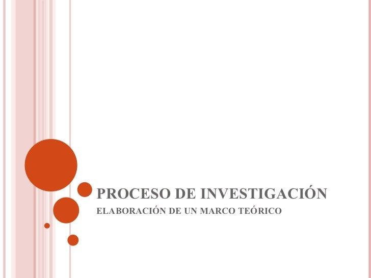 PROCESO DE INVESTIGACIÓN    ELABORACIÓN DE UN MARCO TEÓRICO