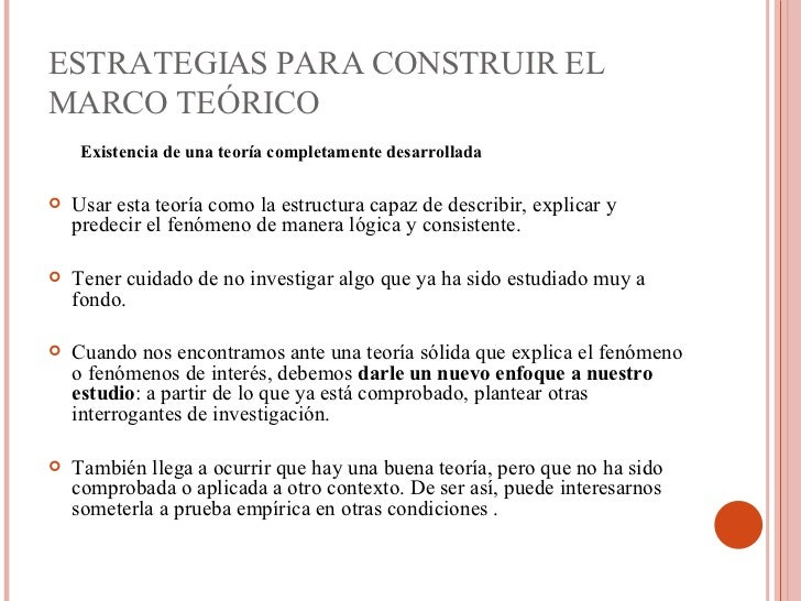 ESTRATEGIAS PARA CONSTRUIR EL MARCO TEÓRICO <ul><ul><li>Existencia de una teoría completamente desarrollada    </li></ul>...