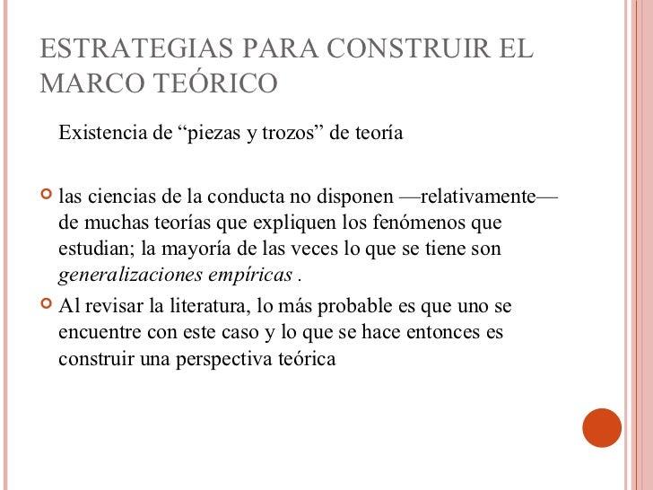 """ESTRATEGIAS PARA CONSTRUIR EL MARCO TEÓRICO <ul><li>Existencia de """"piezas y trozos"""" de teoría  </li></ul><ul><li>las cienc..."""