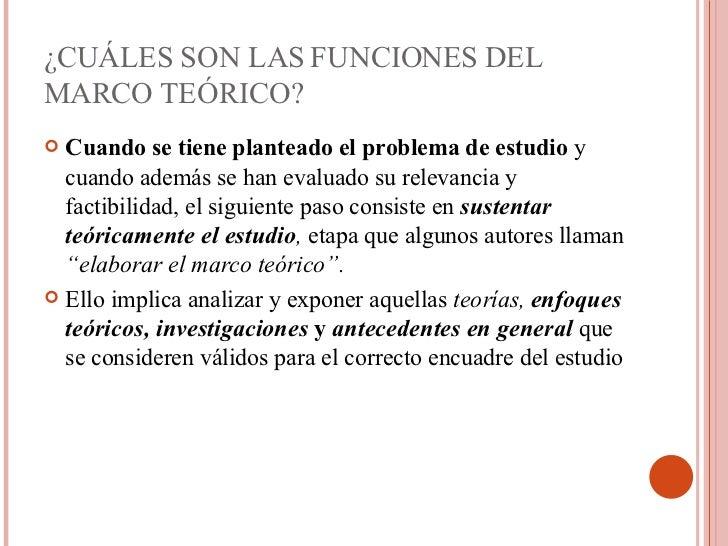 ¿CUÁLES SON LAS FUNCIONES DEL MARCO TEÓRICO? <ul><li>Cuando se tiene planteado el problema de estudio  y cuando además se ...