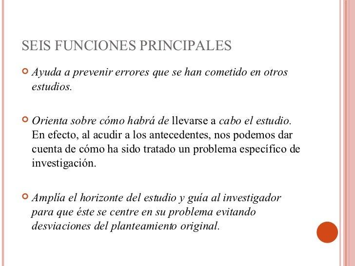 SEIS FUNCIONES PRINCIPALES <ul><li>Ayuda a prevenir errores que se han cometido en otros estudios. </li></ul><ul><li>Orien...