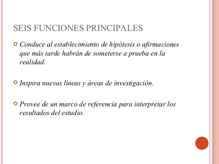 SEIS FUNCIONES PRINCIPALES <ul><li>Conduce al establecimiento de hipótesis o afirmaciones que más tarde habrán de someters...