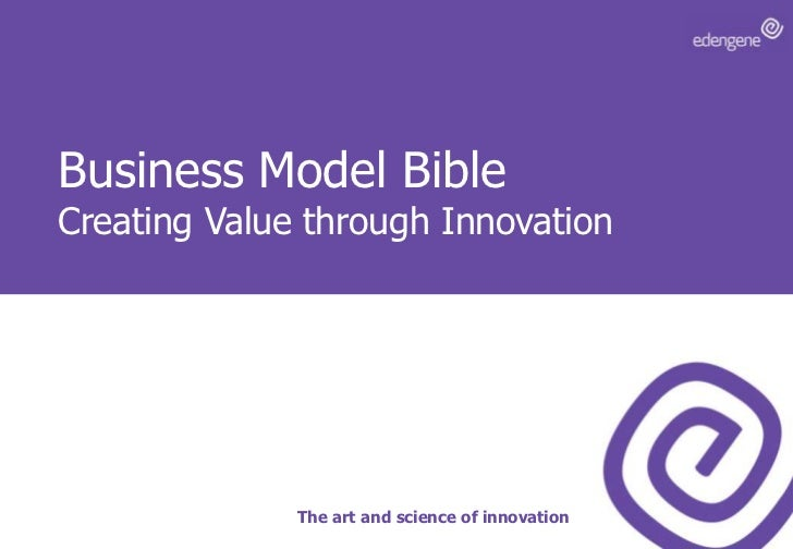 Business Model BibleCreating Value through Innovation<br />The art and science of innovation<br />