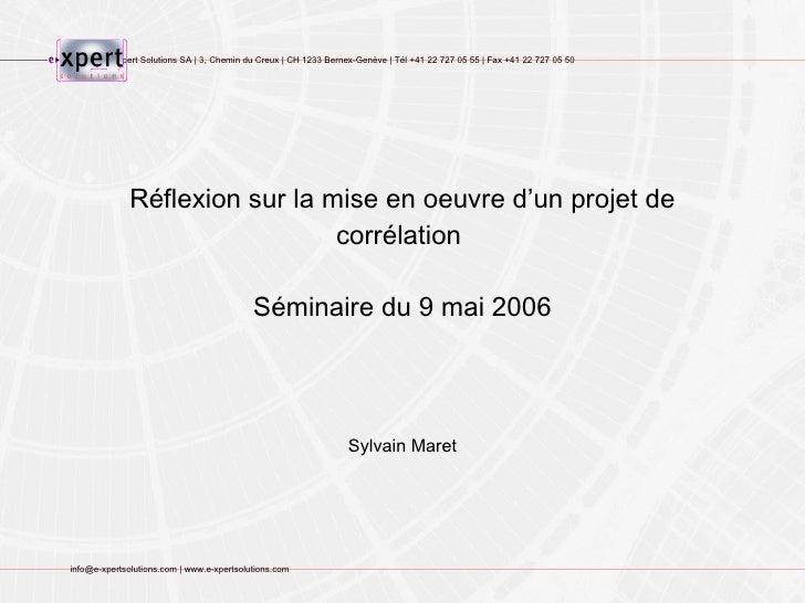 Réflexion sur la mise en oeuvre d'un projet de corrélation  Séminaire du 9 mai 2006 Sylvain Maret