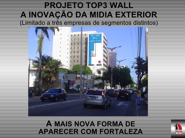 PROJETO TOP3 WALL A INOVAÇÃO DA MIDIA EXTERIOR (Limitado a três empresas de segmentos distintos) A  MAIS NOVA FORMA DE APA...