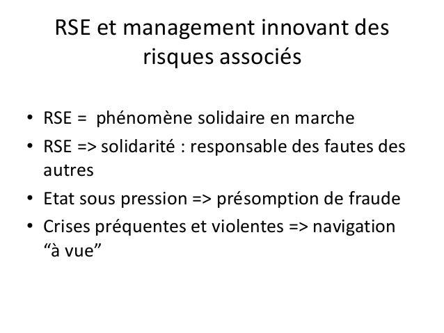 RSE et management innovant desrisques associés• RSE = phénomène solidaire en marche• RSE => solidarité : responsable des f...